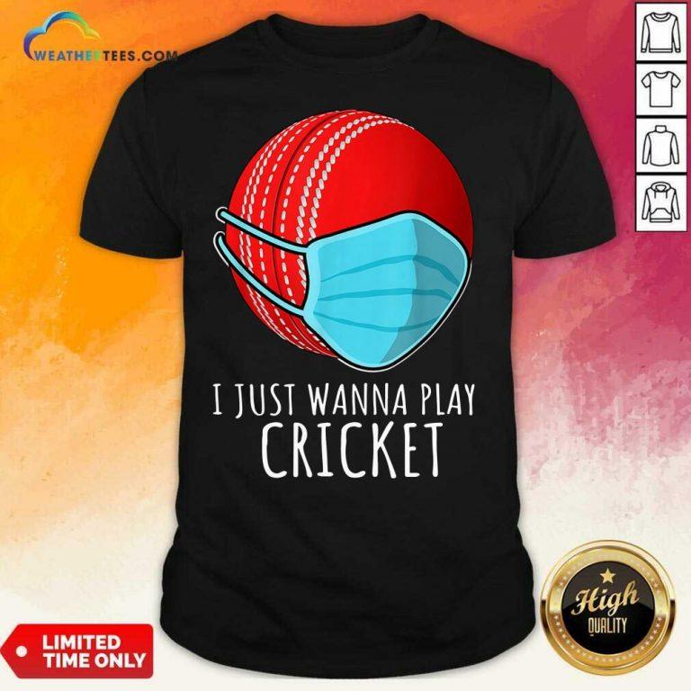 I Just Wanna Play Cricket Shirt - Design By Weathertees.com