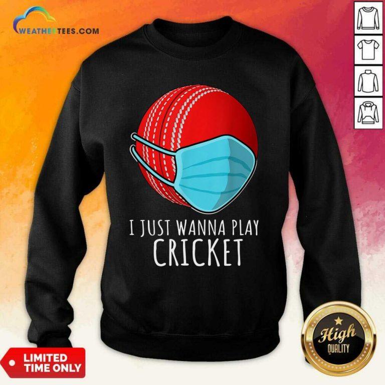 I Just Wanna Play Cricket Sweatshirt - Design By Weathertees.com