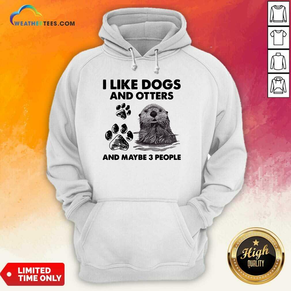 I Like Dogs And Otters And Maybe 3 People Hoodie - Design By Weathertees.com