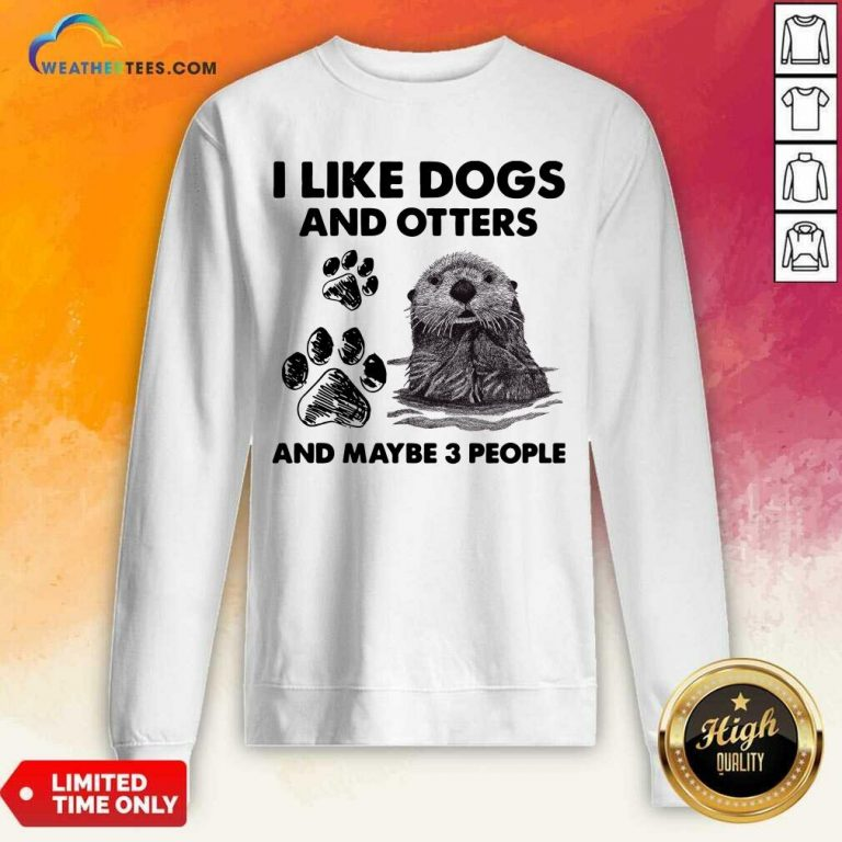 I Like Dogs And Otters And Maybe 3 People Sweatshirt - Design By Weathertees.com