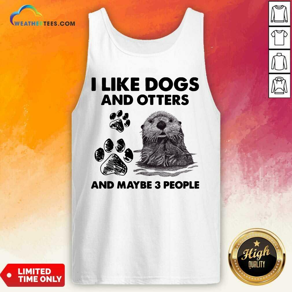 I Like Dogs And Otters And Maybe 3 People Tank Top - Design By Weathertees.com
