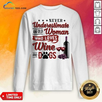 Never Underestimate An Old Woman Who Loves Wine And Dogs Sweatshirt - Design By Weathertees.com