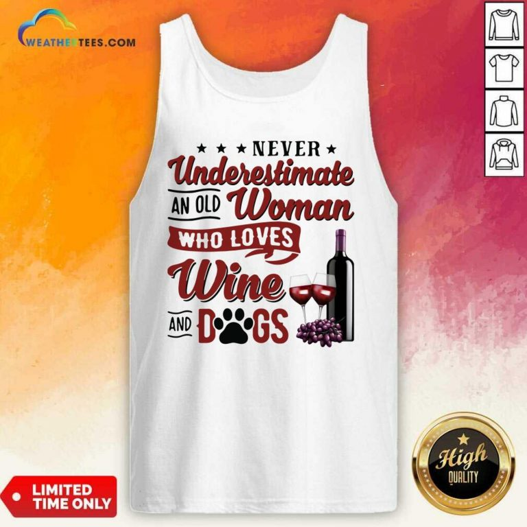 Never Underestimate An Old Woman Who Loves Wine And Dogs Tank Top - Design By Weathertees.com
