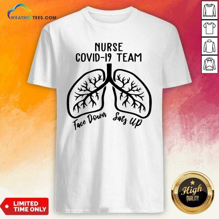 Nurse Covid 19 Team Face Down Sats Up Shirt - Design By Weathertees.com