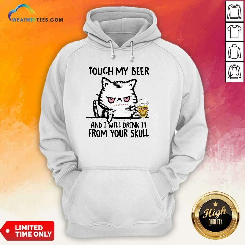 Touch My Beer And I Will Drink It From Your Skull Cat Hoodie - Design By Weathertees.com