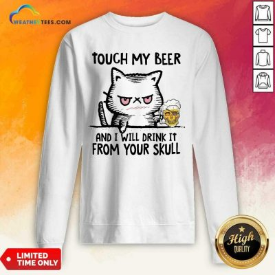 Touch My Beer And I Will Drink It From Your Skull Cat Sweatshirt - Design By Weathertees.com