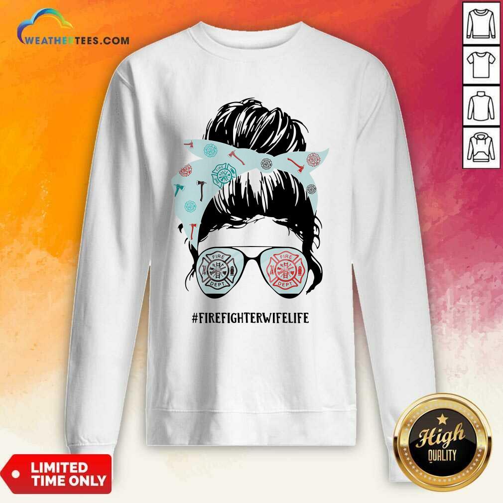Women Firefighter Wife Life Sweatshirt - Design By Weathertees.com