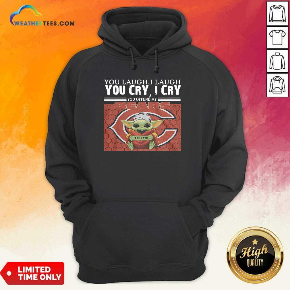You Laugh I Laugh You Cry I Cry You Offend My Chicago Bears Baby Yoda I Kill You Hoodie - Design By Weathertees.com