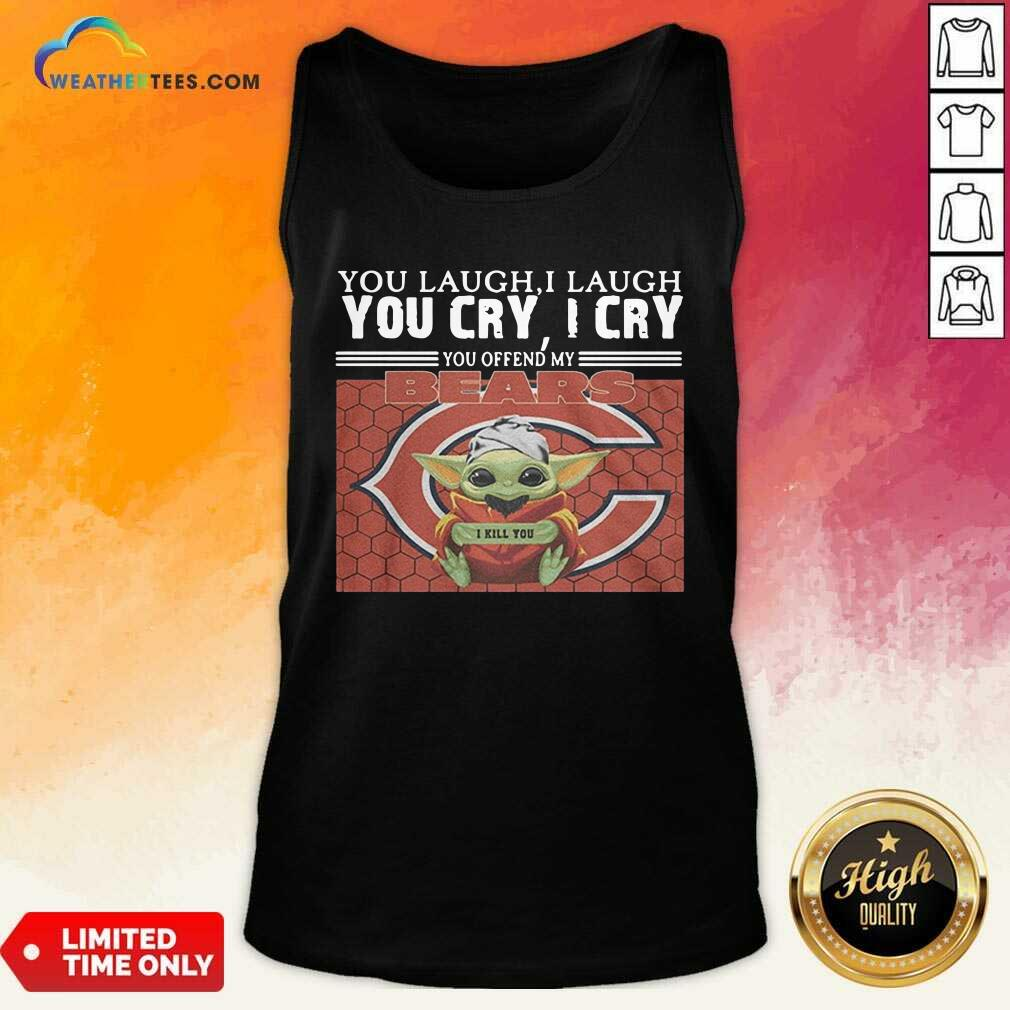 You Laugh I Laugh You Cry I Cry You Offend My Chicago Bears Baby Yoda I Kill You Tank Top - Design By Weathertees.com