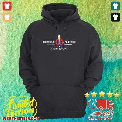 Joe Biden Beginning Of A Nightmare January 20th 2021 Hoodie - Design By Weathertees.com