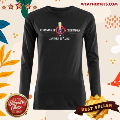 Joe Biden Beginning Of A Nightmare January 20th 2021 Long-sleeved - Design By Weathertees.com