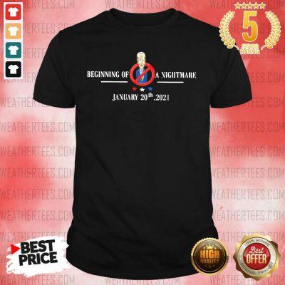Joe Biden Beginning Of A Nightmare January 20th 2021 Shirt - Design By Weathertees.com