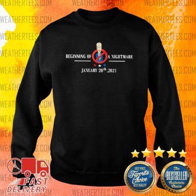 Joe Biden Beginning Of A Nightmare January 20th 2021 Sweater - Design By Weathertees.com
