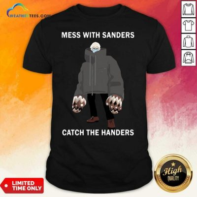 Bernie Sanders Mess With Sanders Catch The Handers Shirt - Design By Weathertees.com