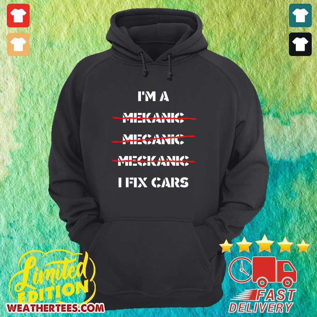 I Am A Mechanic I Fix Car Mechanic & Repairman Hoodie - Design By Weathertees.com