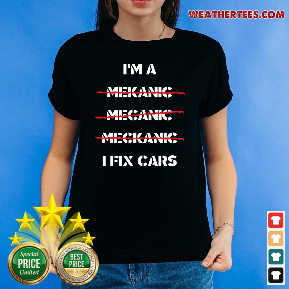 I Am A Mechanic I Fix Car Mechanic & Repairman Ladies-tee - Design By Weathertees.com