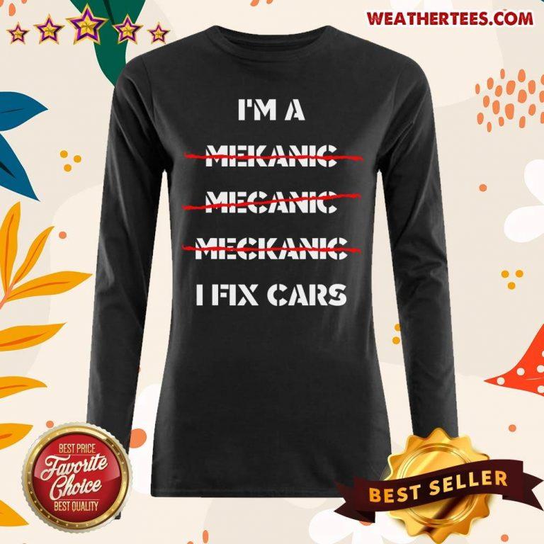 I Am A Mechanic I Fix Car Mechanic & Repairman Long-sleeved - Design By Weathertees.com