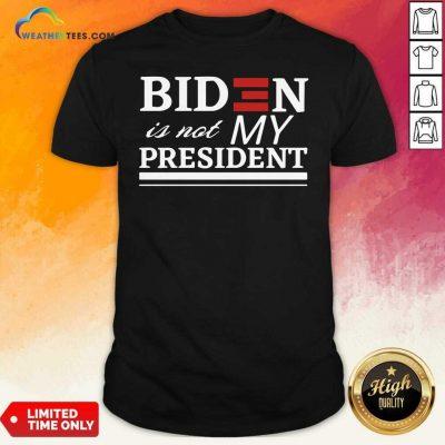 Joe Biden Is Not My President Shirt - Design By Weathertees.com