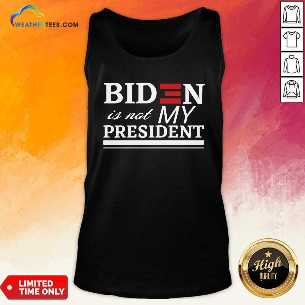Joe Biden Is Not My President Tank Top - Design By Weathertees.com