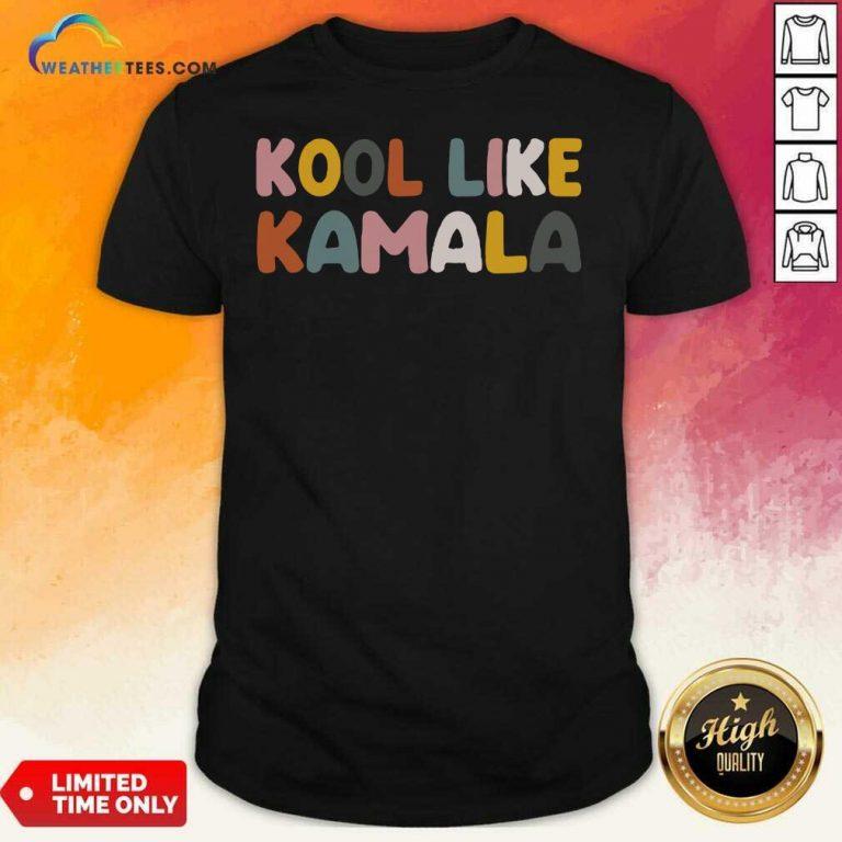 Kool Like Kamala 2021 Shirt - Design By Weathertees.com