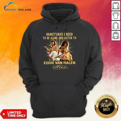 Sometimes I Need To Be Alone And Listen To Eddie Van Halen Signature Hoodie - Design By Weathertees.com