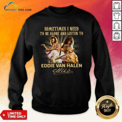 Sometimes I Need To Be Alone And Listen To Eddie Van Halen Signature Sweatshirt - Design By Weathertees.com