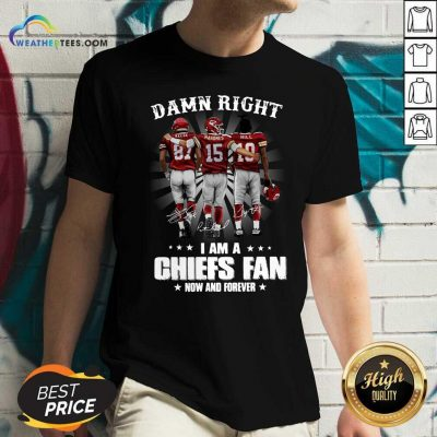 The Kelce Mahomes Hill Damn Right I Am A Chiefs Fan Now And Forever V-neck - Design By Weathertees.com