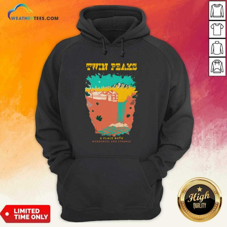 Twin Peaks A Place Both Wonderful And Strange Hoodie - Design By Weathertees.com