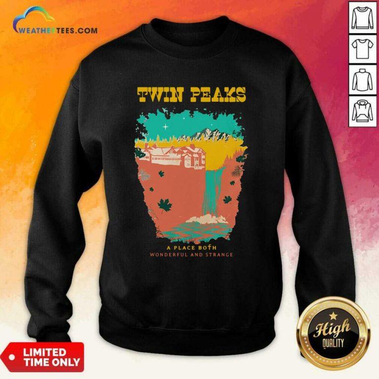 Twin Peaks A Place Both Wonderful And Strange Sweatshirt - Design By Weathertees.com