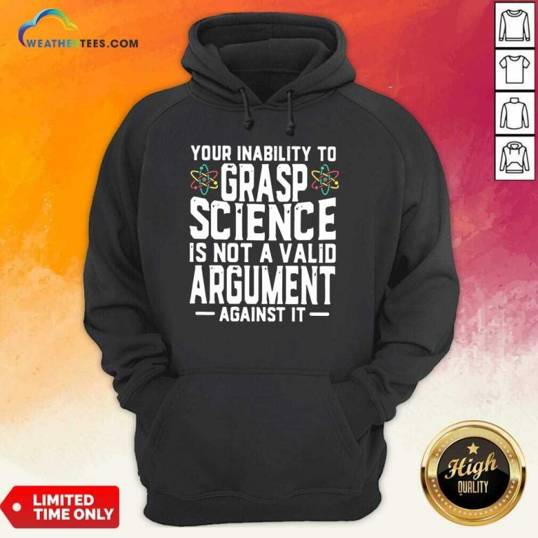 Your Inability To Grasp Science Is Not A Valid Argument Against It Hoodie - Design By Weathertees.com