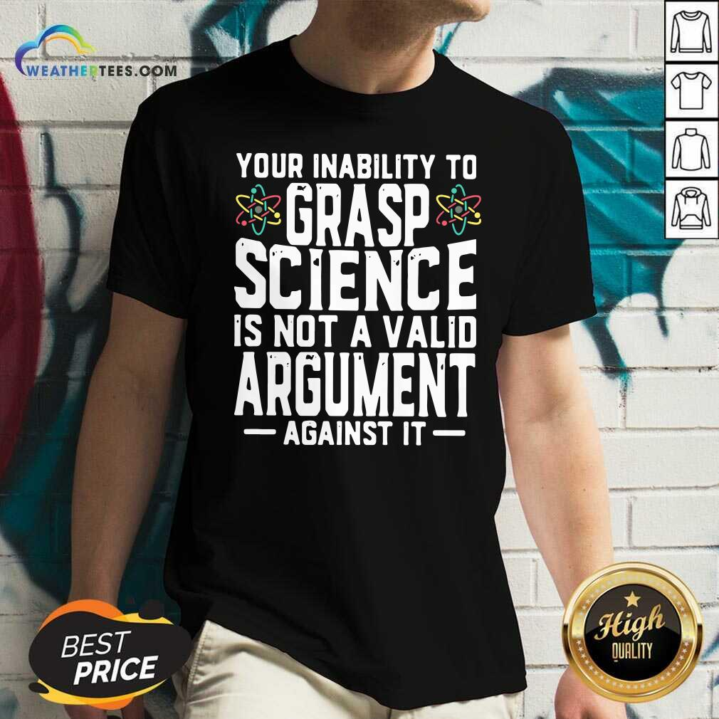Your Inability To Grasp Science Is Not A Valid Argument Against It V-neck - Design By Weathertees.com
