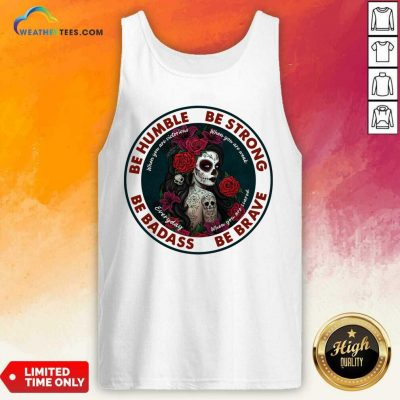 Caveira Mexicana Skull Be Humble Be Strong Be Badass And Be Brave Tank Top - Design By Weathertees.com