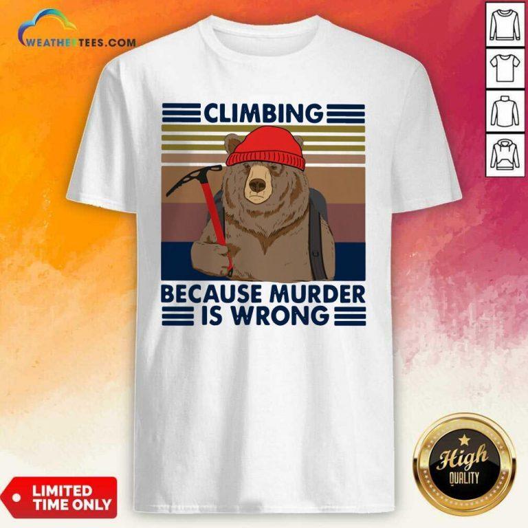 Climbing Because Murder Is Wrong Bear Vintage Shirt - Design By Weathertees.com