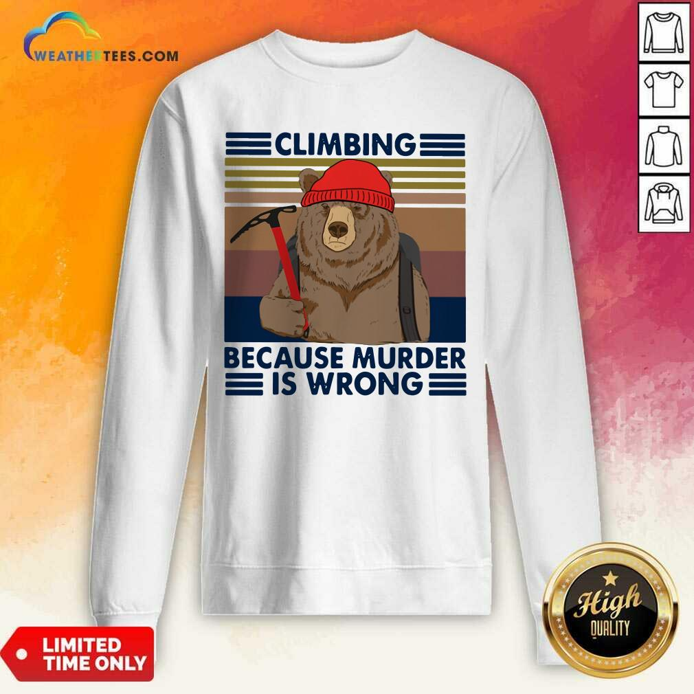 Climbing Because Murder Is Wrong Bear Vintage Sweatshirt - Design By Weathertees.com