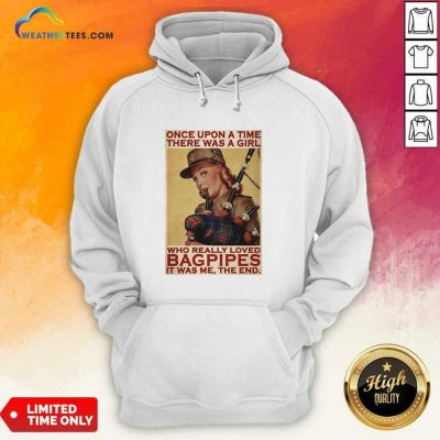 Girl Once Upon A Time There A Girl Who Really Loved Bagpipes It Was Me Hoodie - Design By Weathertees.com