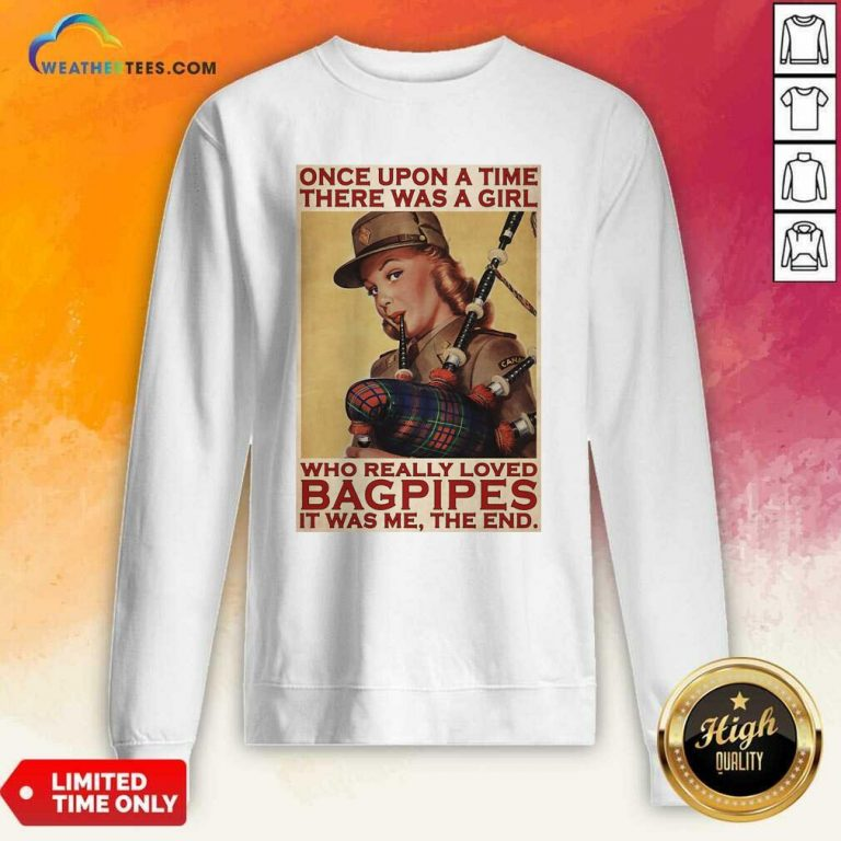 Girl Once Upon A Time There A Girl Who Really Loved Bagpipes It Was Me Sweatshirt - Design By Weathertees.com