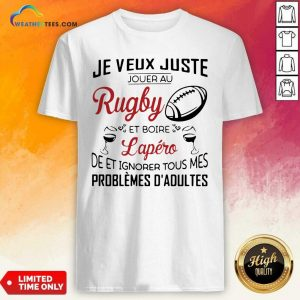 Je Veux Juste Rugby Lapéro Problemes Dadultes Shirt - Design By Weathertees.com