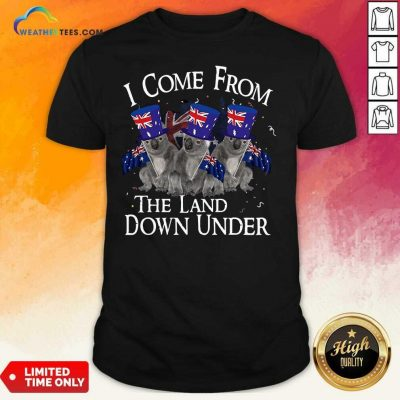 Koala I Come From The Land Down Under Shirt - Design By Weathertees.com