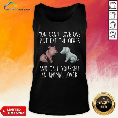 Pig And Dog You Can Not Love One But Eat The Other And Call Yourself An Animal Lover Tank Top - Design By Weathertees.com