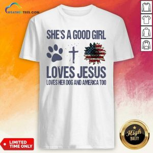 She Is A Good Girl Loves Jesus Loves Her Dog And America Too Shirt - Design By Weathertees.com