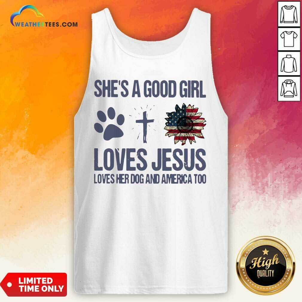 She Is A Good Girl Loves Jesus Loves Her Dog And America Too Tank Top - Design By Weathertees.com