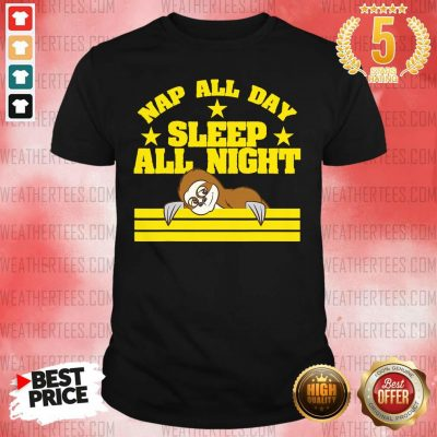 Sloth Nap All Day Sleep All Night Shirt - Design By Weathertees.com