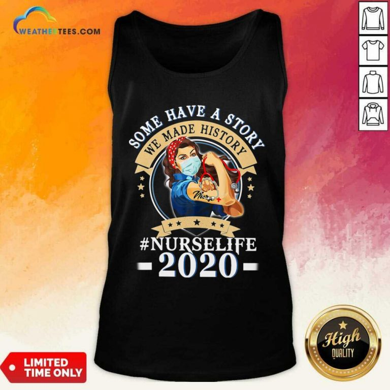 Some Have A Story We Made History #nurselife 2020 Tank Top - Design By Weathertees.com