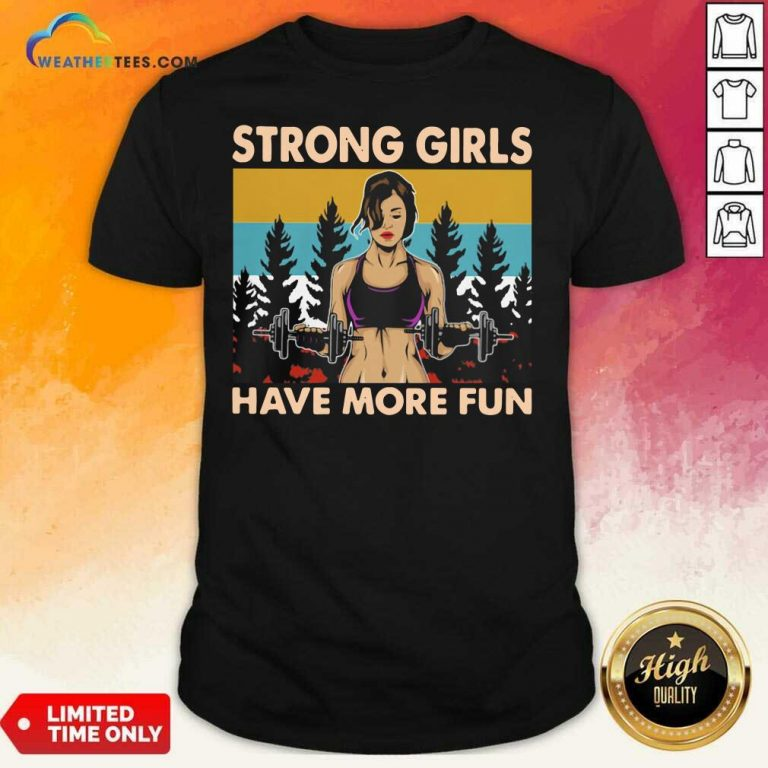 Strong Girls Have More Fun Vintage Shirt - Design By Weathertees.com