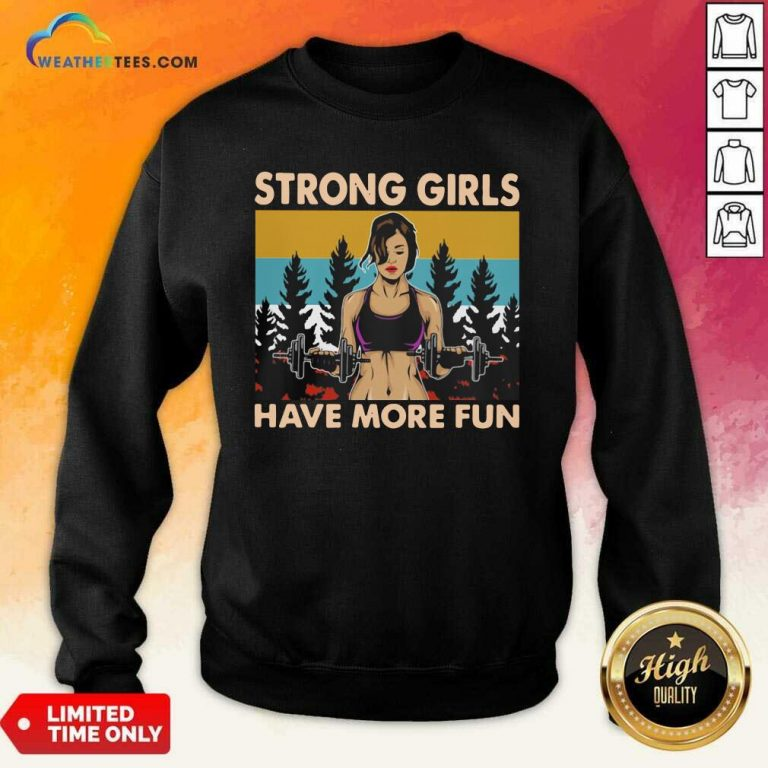 Strong Girls Have More Fun Vintage Sweatshirt - Design By Weathertees.com