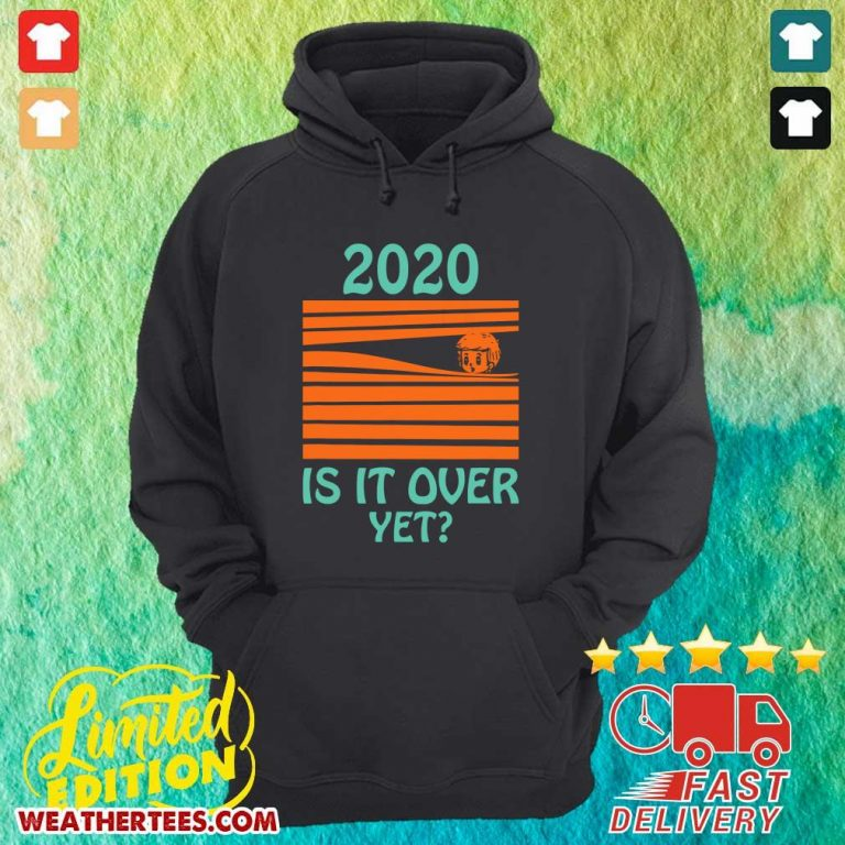 2020 Is It Over Yet Hoodie - Design By Weathertees.com