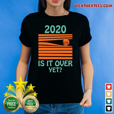 2020 Is It Over Yet Ladies-tee - Design By Weathertees.com