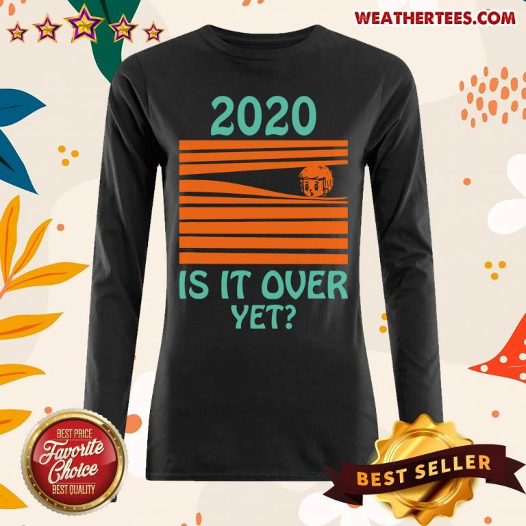 2020 Is It Over Yet Long-sleeved - Design By Weathertees.com