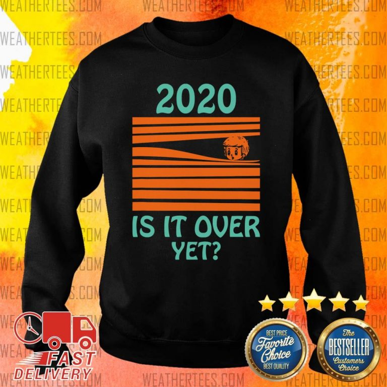 2020 Is It Over Yet Sweater - Design By Weathertees.com