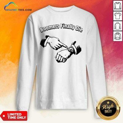 Boomers Finally Die Sweatshirt - Design By Weathertees.com